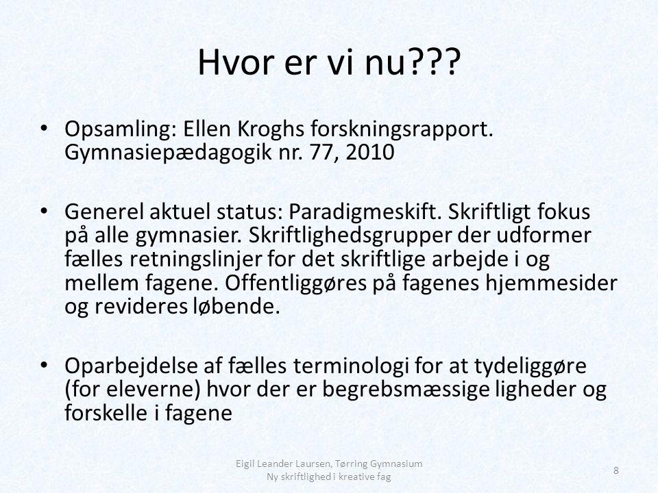 Hvor er vi nu Opsamling: Ellen Kroghs forskningsrapport. Gymnasiepædagogik nr. 77, 2010.