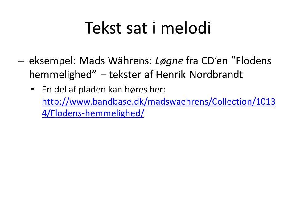 Tekst sat i melodi eksempel: Mads Währens: Løgne fra CD'en Flodens hemmelighed – tekster af Henrik Nordbrandt.