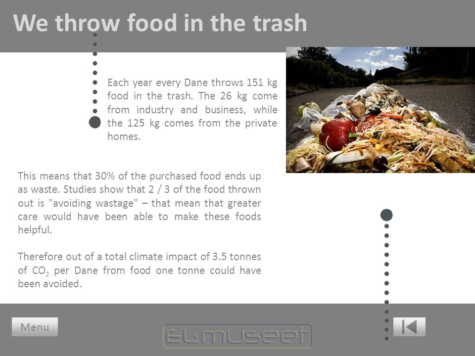 We throw food in the trash