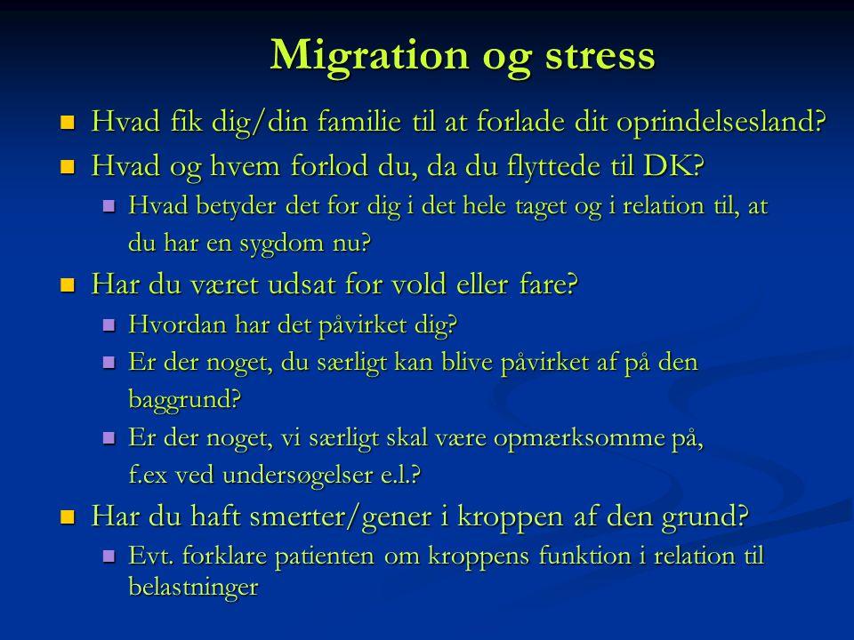 Migration og stress Hvad fik dig/din familie til at forlade dit oprindelsesland Hvad og hvem forlod du, da du flyttede til DK