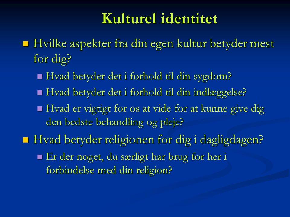Kulturel identitet Hvilke aspekter fra din egen kultur betyder mest for dig Hvad betyder det i forhold til din sygdom