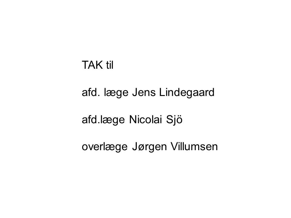 TAK til afd. læge Jens Lindegaard afd.læge Nicolai Sjö overlæge Jørgen Villumsen