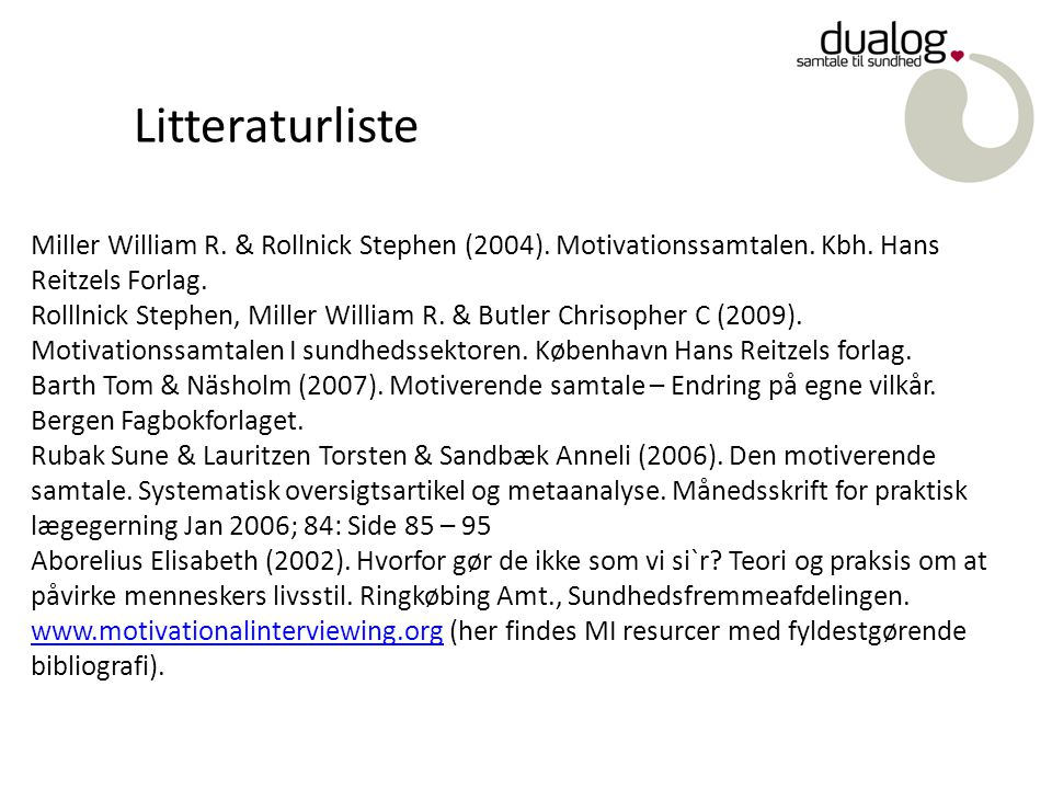 Litteraturliste Miller William R. & Rollnick Stephen (2004). Motivationssamtalen. Kbh. Hans Reitzels Forlag.
