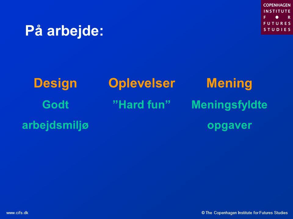 På arbejde: Design Oplevelser Mening Godt arbejdsmiljø Hard fun