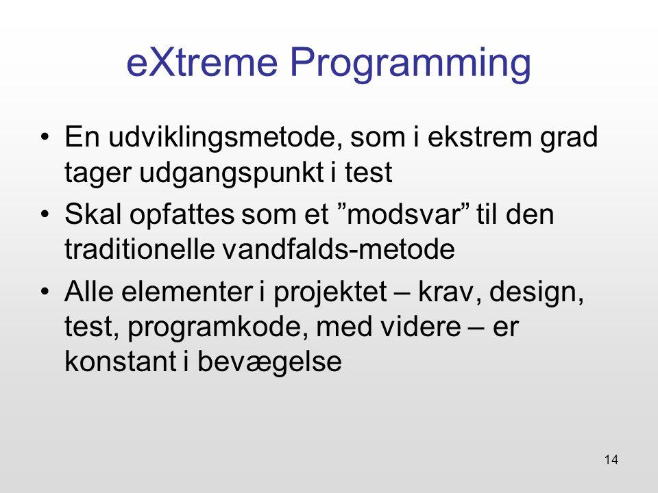 eXtreme Programming En udviklingsmetode, som i ekstrem grad tager udgangspunkt i test.