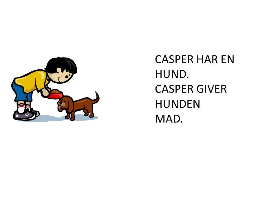 CASPER HAR EN HUND. CASPER GIVER HUNDEN MAD.