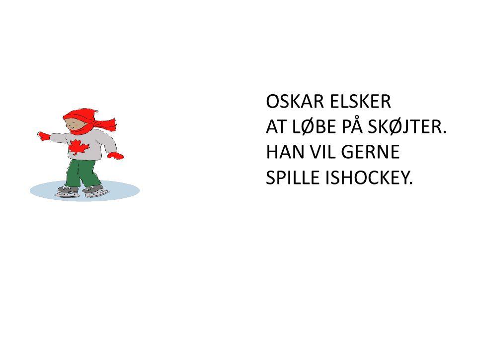 OSKAR ELSKER AT LØBE PÅ SKØJTER. HAN VIL GERNE SPILLE ISHOCKEY.