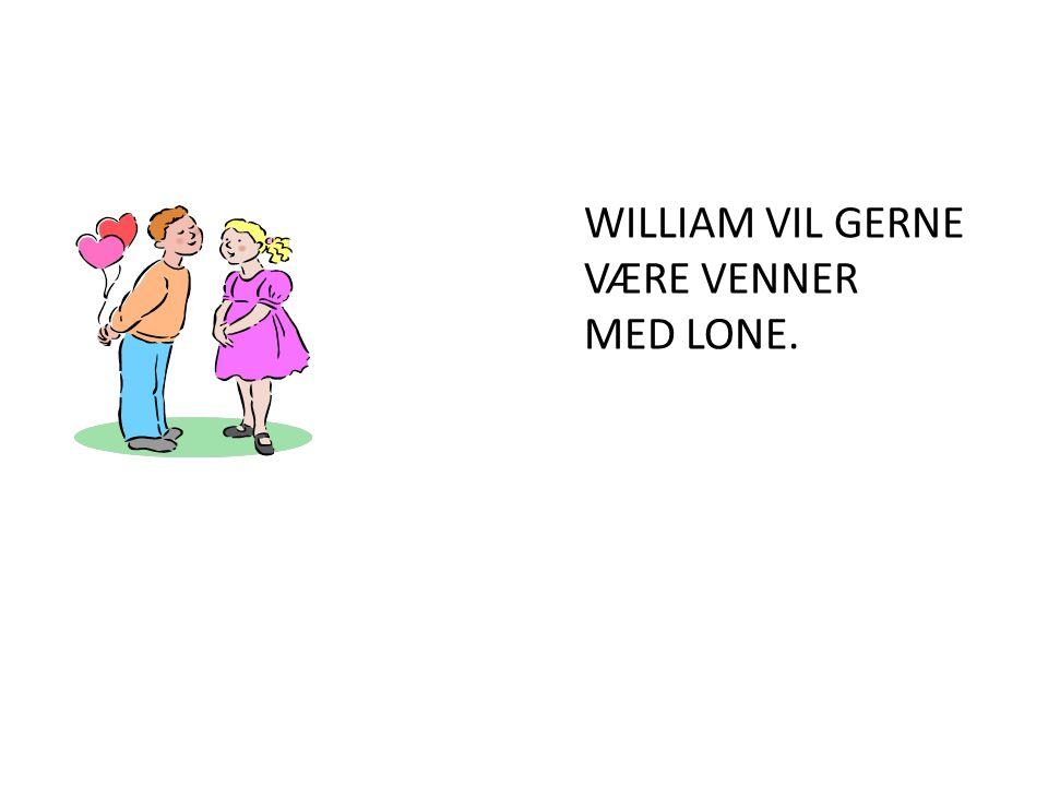WILLIAM VIL GERNE VÆRE VENNER MED LONE.
