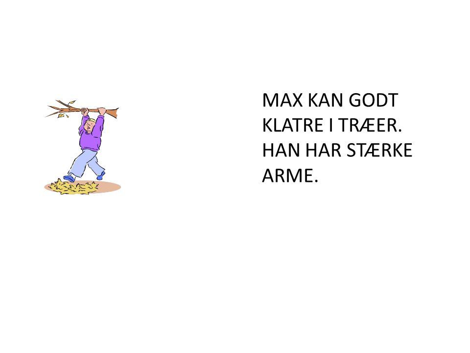 MAX KAN GODT KLATRE I TRÆER. HAN HAR STÆRKE ARME.