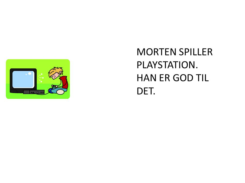 MORTEN SPILLER PLAYSTATION. HAN ER GOD TIL DET.