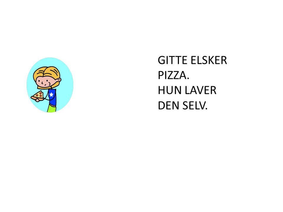 GITTE ELSKER PIZZA. HUN LAVER DEN SELV.