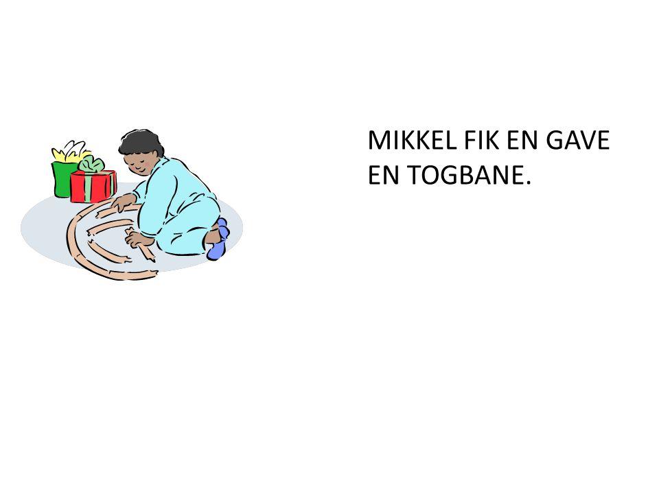 MIKKEL FIK EN GAVE EN TOGBANE.