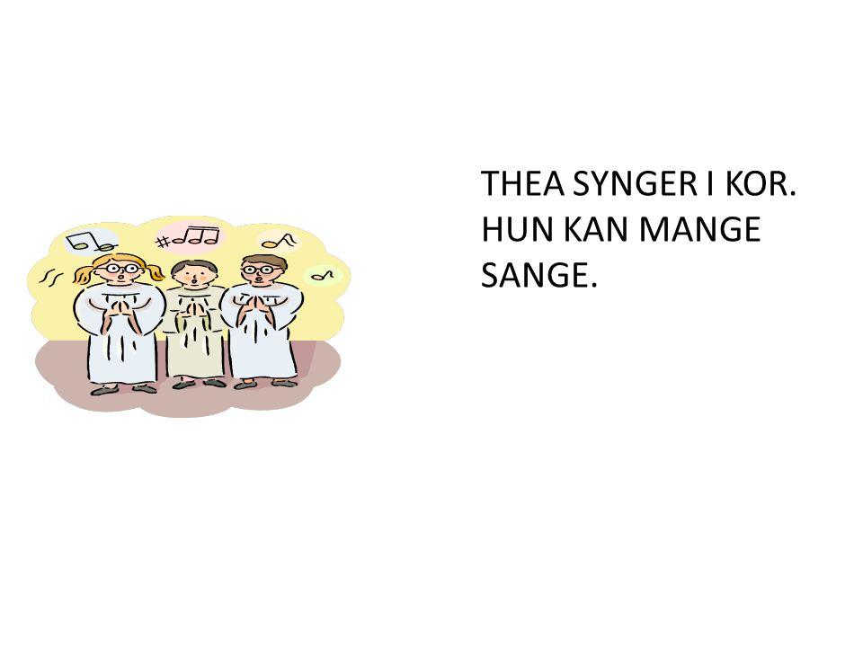 THEA SYNGER I KOR. HUN KAN MANGE SANGE.