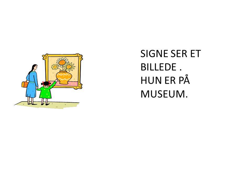 SIGNE SER ET BILLEDE . HUN ER PÅ MUSEUM.