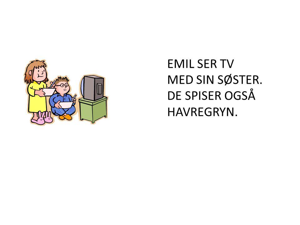 EMIL SER TV MED SIN SØSTER. DE SPISER OGSÅ HAVREGRYN.
