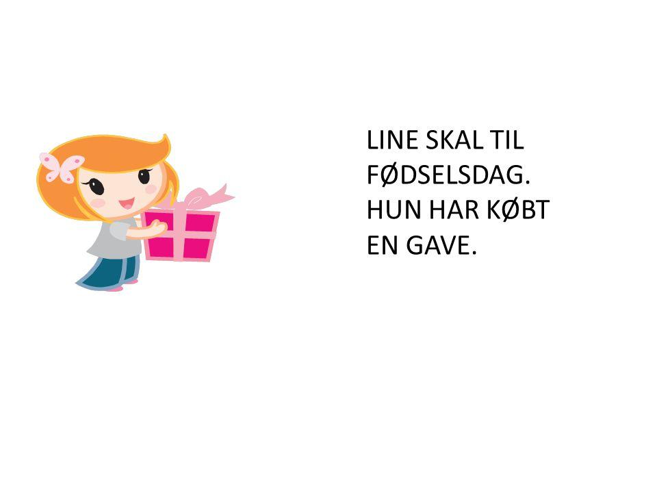 LINE SKAL TIL FØDSELSDAG. HUN HAR KØBT EN GAVE.