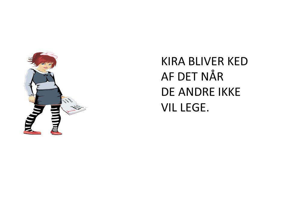 KIRA BLIVER KED AF DET NÅR DE ANDRE IKKE VIL LEGE.