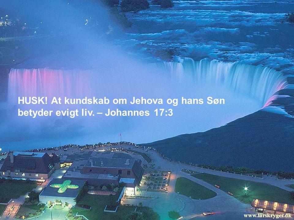HUSK. At kundskab om Jehova og hans Søn betyder evigt liv