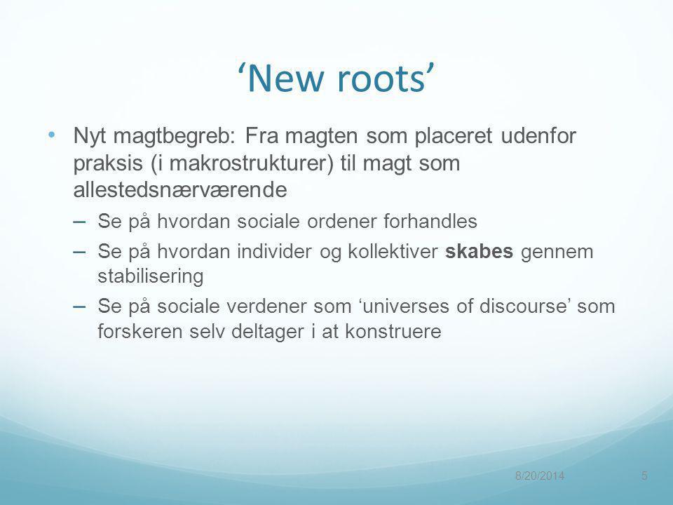 'New roots' Nyt magtbegreb: Fra magten som placeret udenfor praksis (i makrostrukturer) til magt som allestedsnærværende.
