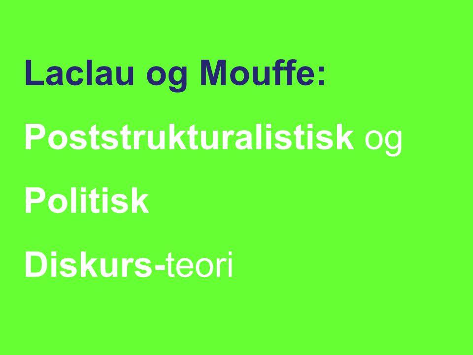 Laclau og Mouffe: Poststrukturalistisk og Politisk Diskurs-teori