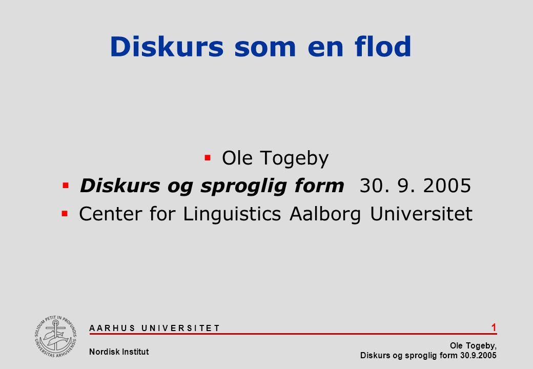 Diskurs som en flod Ole Togeby Diskurs og sproglig form 30. 9. 2005