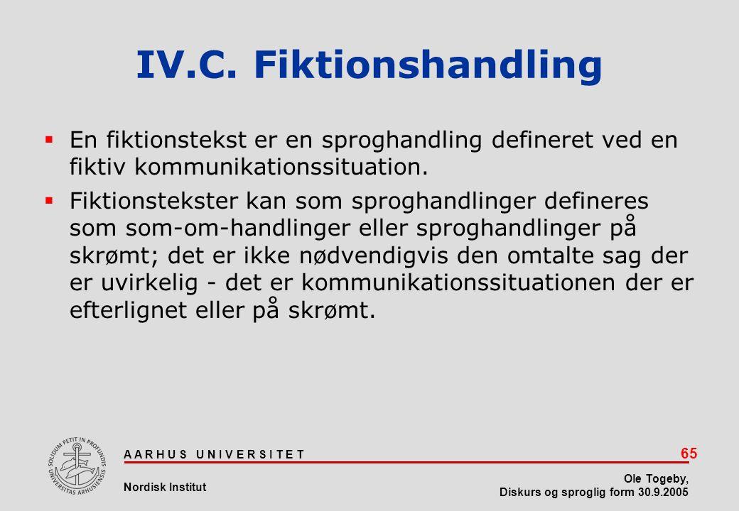IV.C. Fiktionshandling En fiktionstekst er en sproghandling defineret ved en fiktiv kommunikationssituation.