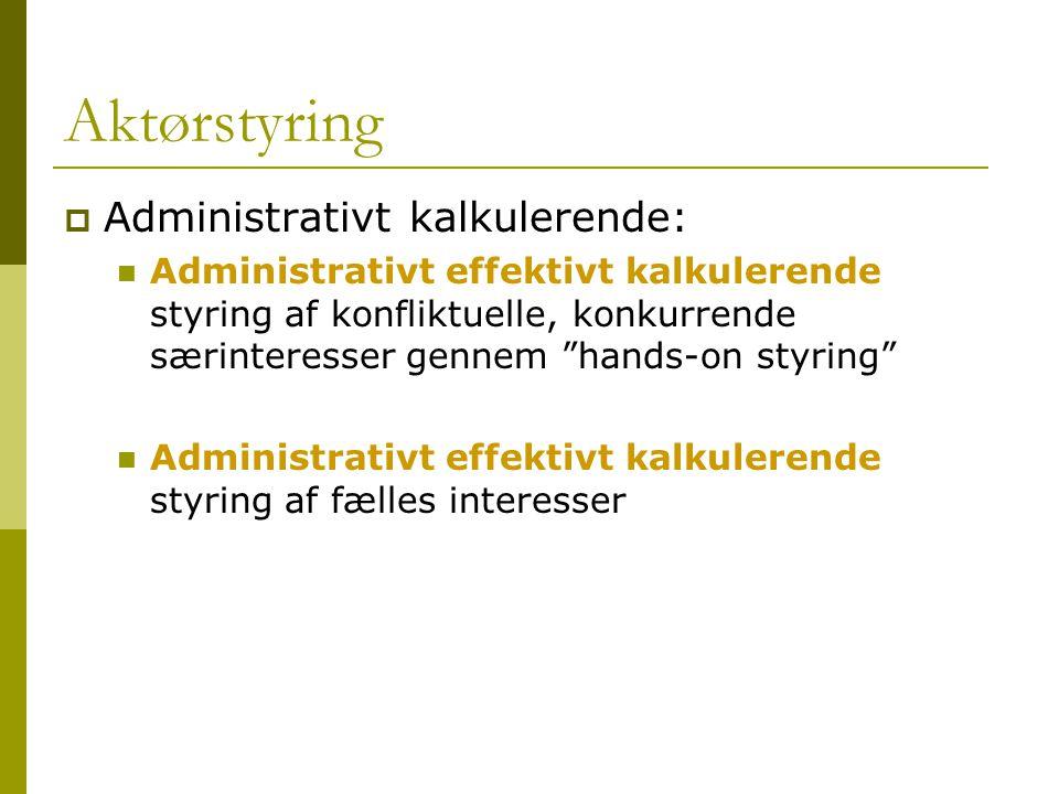 Aktørstyring Administrativt kalkulerende: