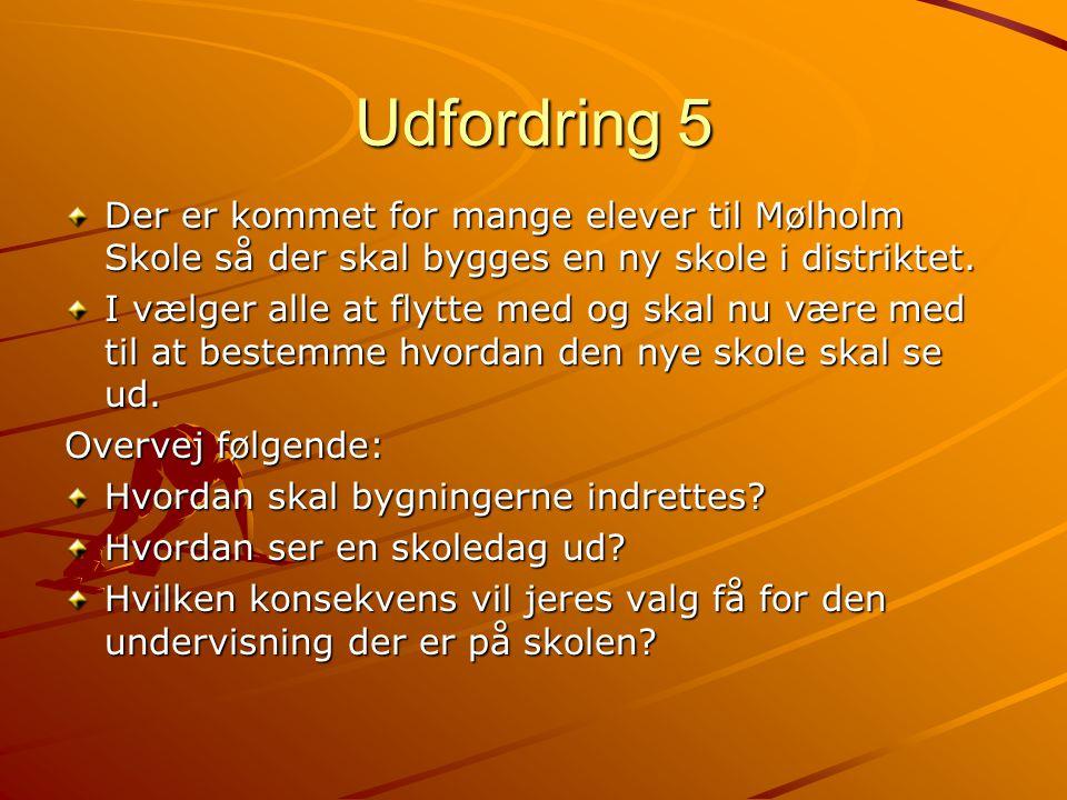 Udfordring 5 Der er kommet for mange elever til Mølholm Skole så der skal bygges en ny skole i distriktet.