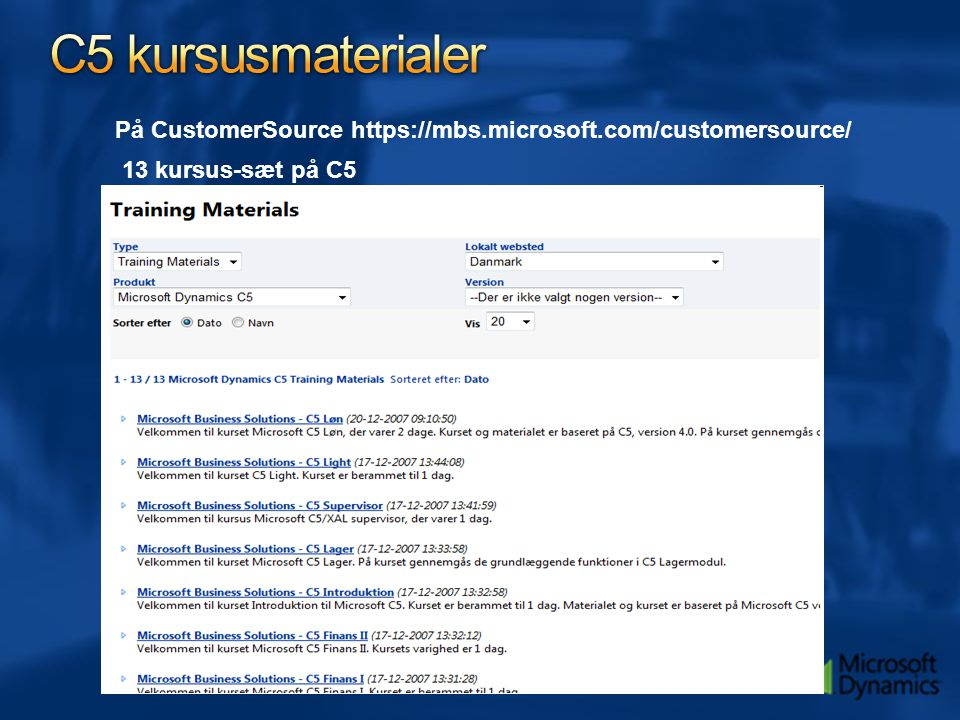 C5 kursusmaterialer På CustomerSource https://mbs.microsoft.com/customersource/ 13 kursus-sæt på C5.