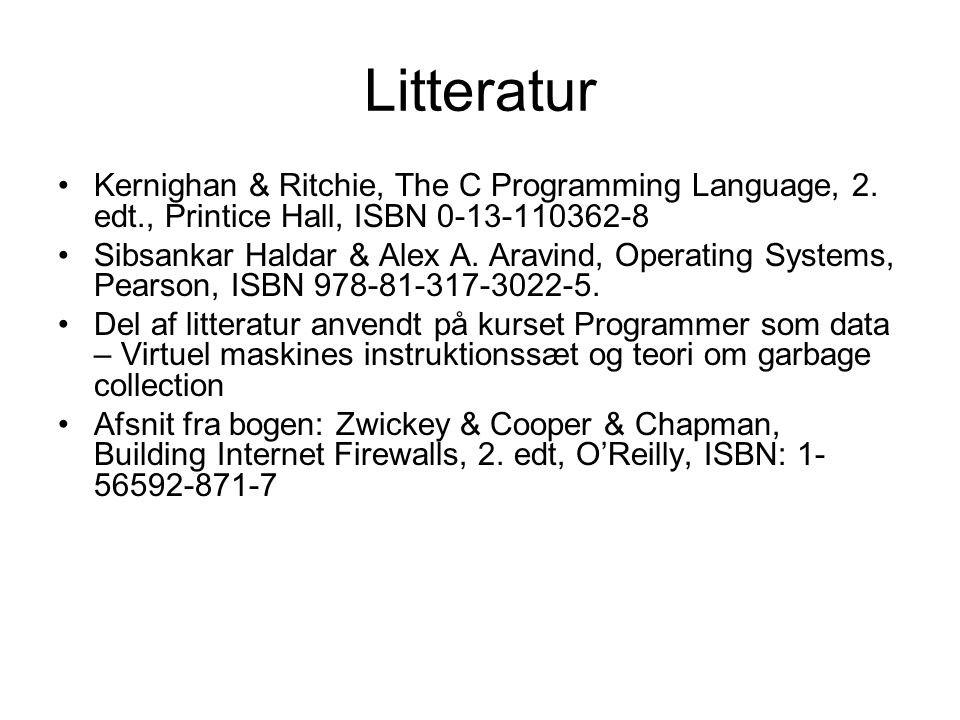 Litteratur Kernighan & Ritchie, The C Programming Language, 2. edt., Printice Hall, ISBN 0-13-110362-8.