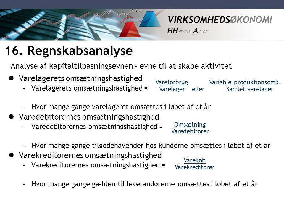 16. Regnskabsanalyse Analyse af kapitaltilpasningsevnen – evne til at skabe aktivitet. Varelagerets omsætningshastighed.