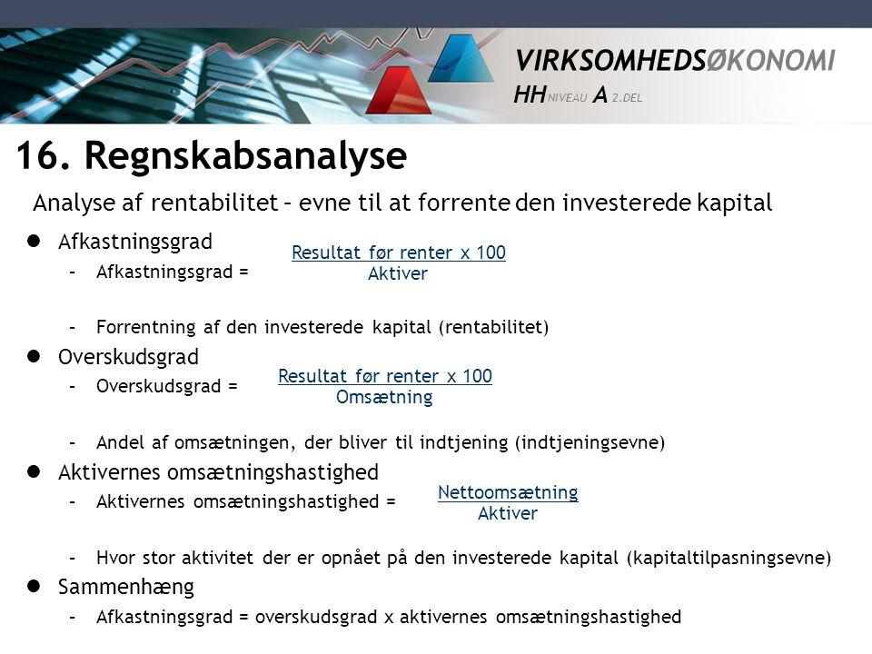 16. Regnskabsanalyse Analyse af rentabilitet – evne til at forrente den investerede kapital. Afkastningsgrad.