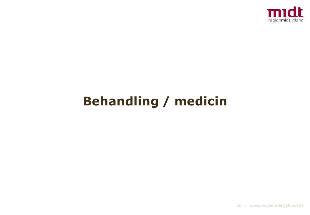 Behandling / medicin 20 ▪ www.regionmidtjylland.dk