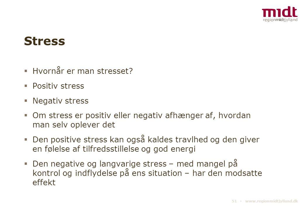 Stress Hvornår er man stresset Positiv stress Negativ stress