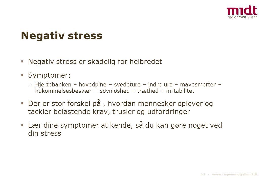 Negativ stress Negativ stress er skadelig for helbredet Symptomer: