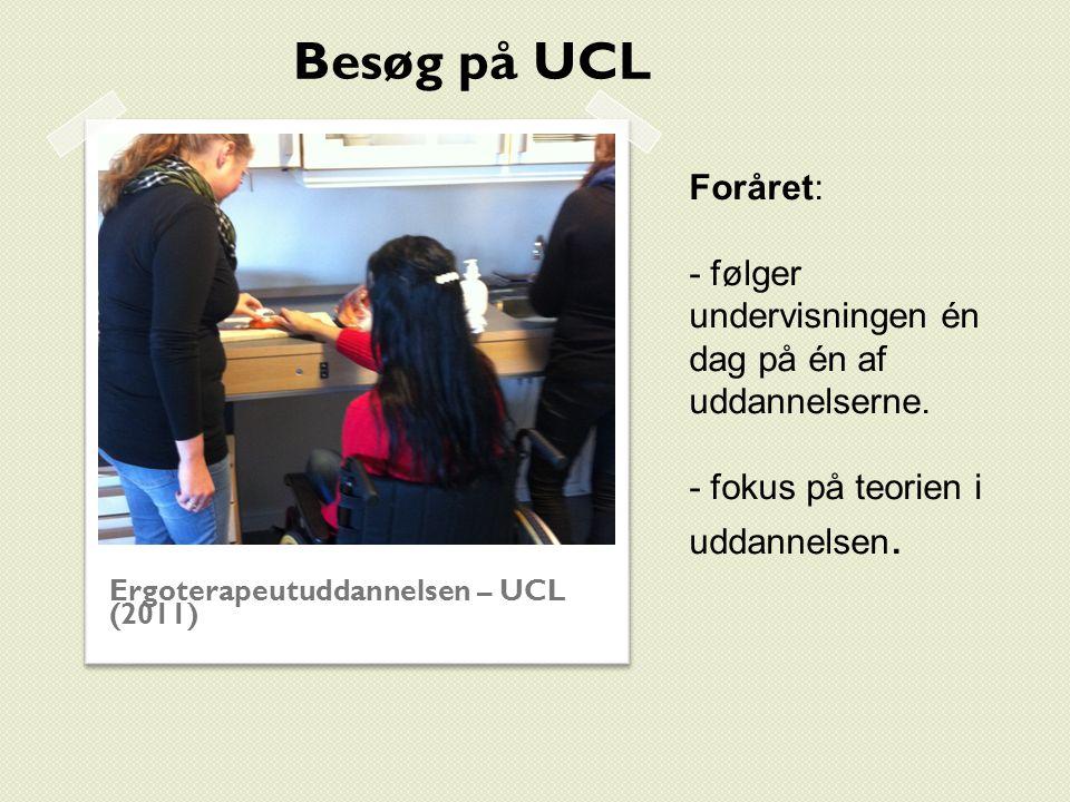 Besøg på UCL Foråret: - følger undervisningen én dag på én af uddannelserne. - fokus på teorien i uddannelsen.