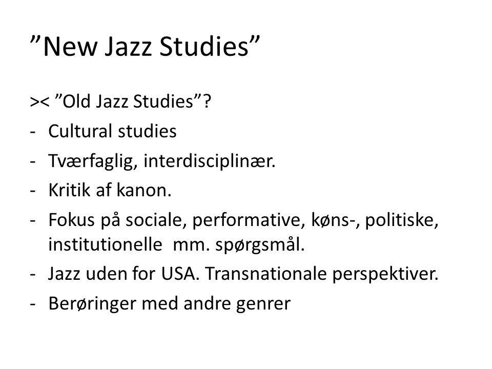 New Jazz Studies >< Old Jazz Studies Cultural studies