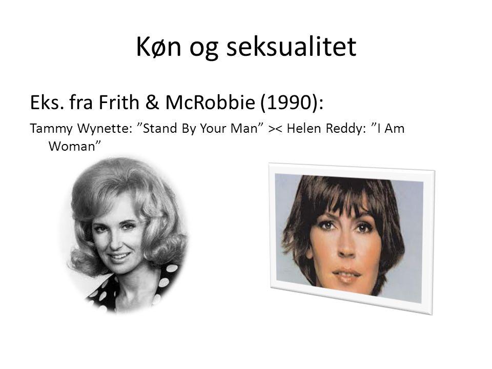 Køn og seksualitet Eks. fra Frith & McRobbie (1990):