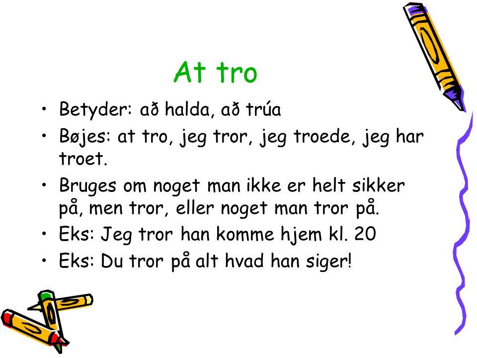 At tro Betyder: að halda, að trúa
