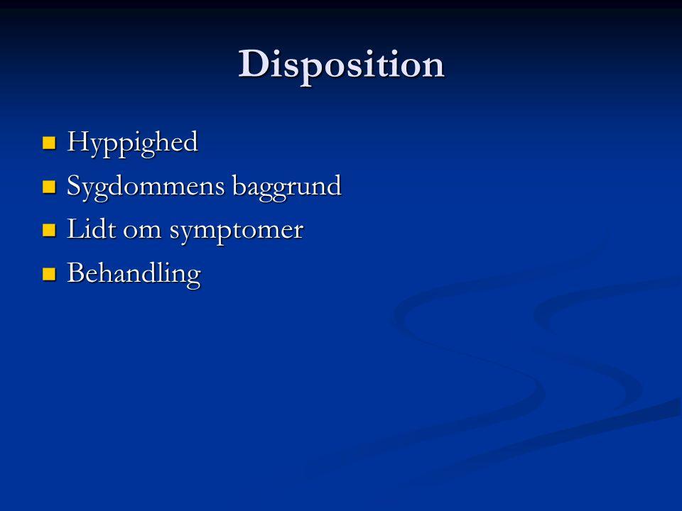 Disposition Hyppighed Sygdommens baggrund Lidt om symptomer Behandling