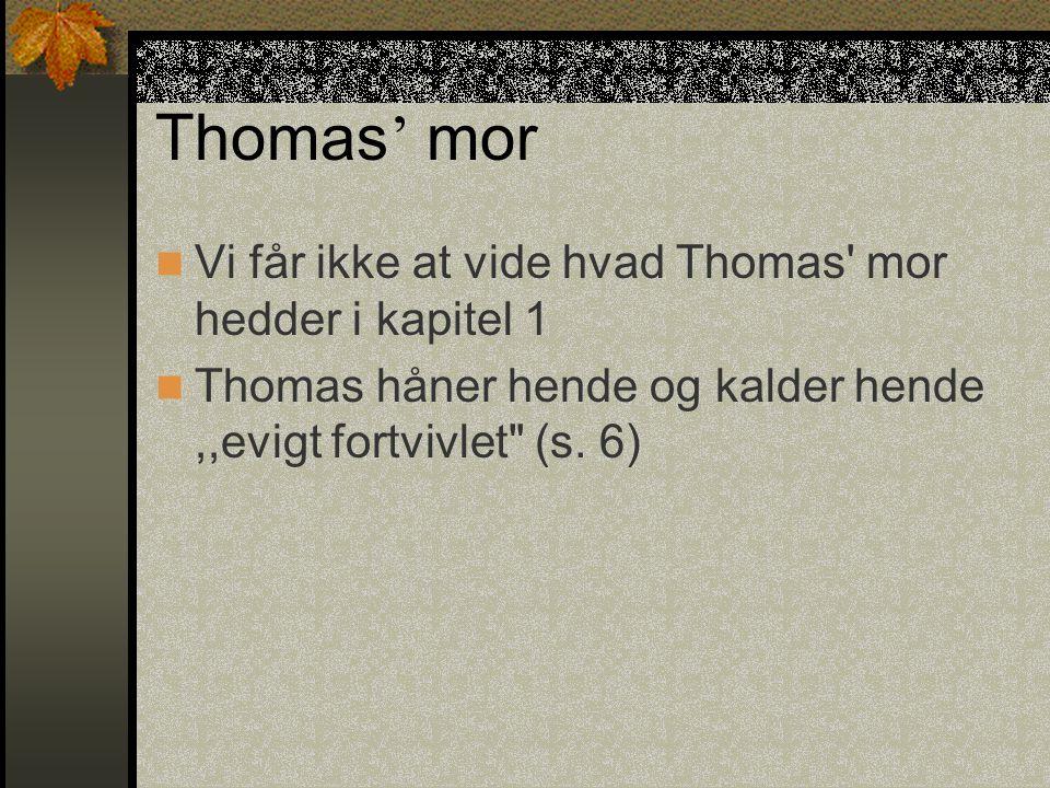 Thomas' mor Vi får ikke at vide hvad Thomas mor hedder i kapitel 1
