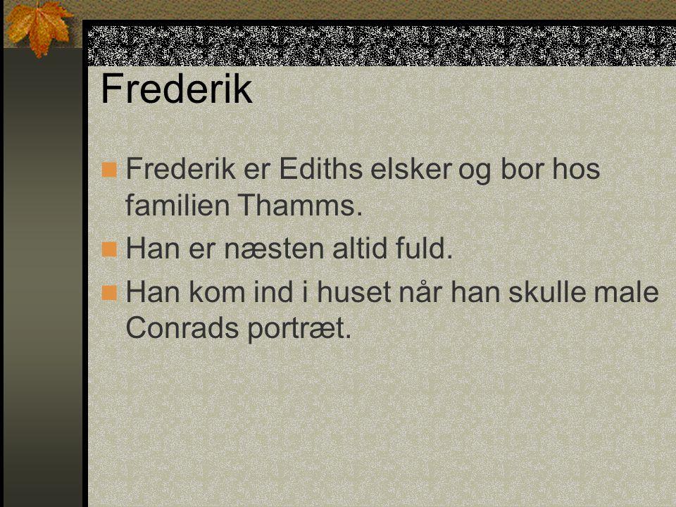 Frederik Frederik er Ediths elsker og bor hos familien Thamms.