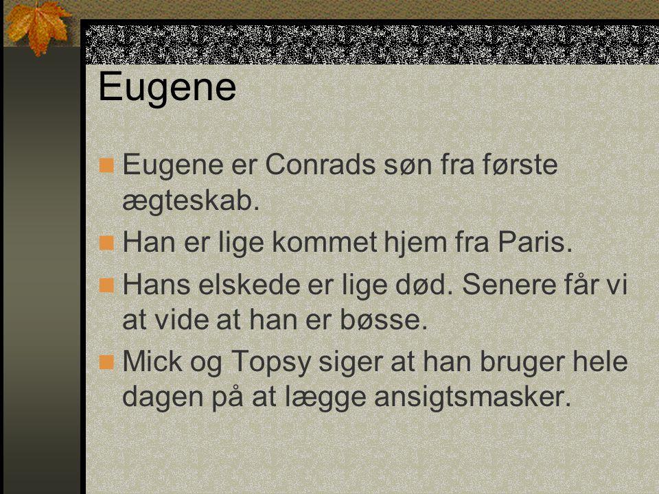 Eugene Eugene er Conrads søn fra første ægteskab.
