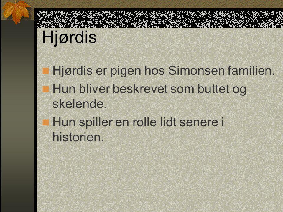 Hjørdis Hjørdis er pigen hos Simonsen familien.
