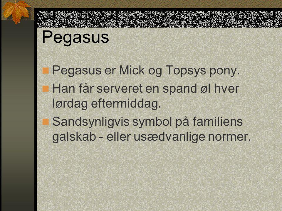 Pegasus Pegasus er Mick og Topsys pony.