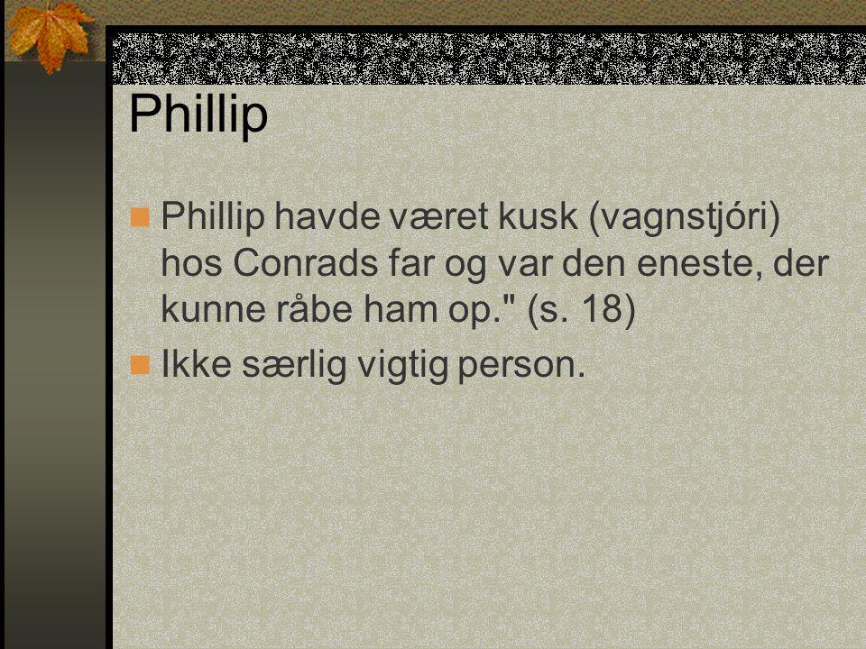 Phillip Phillip havde været kusk (vagnstjóri) hos Conrads far og var den eneste, der kunne råbe ham op. (s. 18)