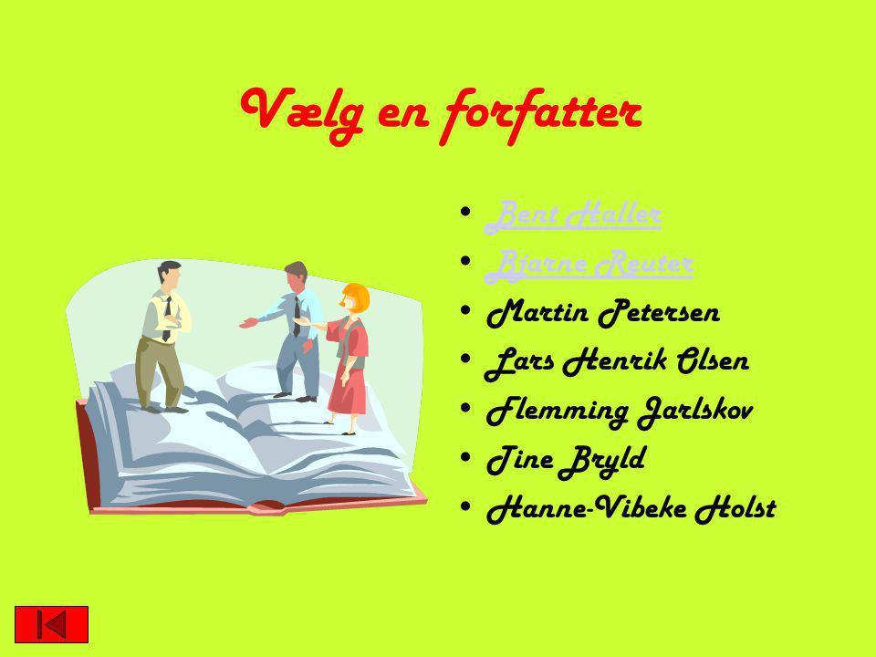 Vælg en forfatter Bent Haller Bjarne Reuter Martin Petersen