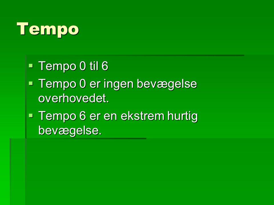 Tempo Tempo 0 til 6 Tempo 0 er ingen bevægelse overhovedet.