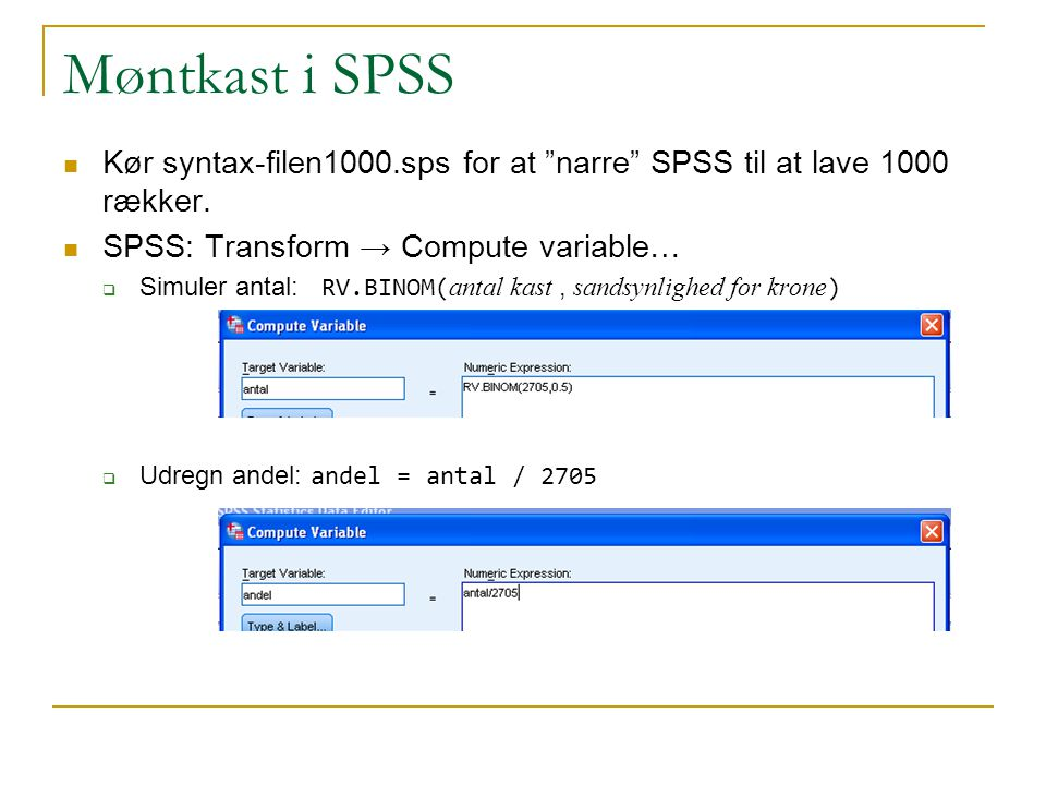 Møntkast i SPSS Kør syntax-filen1000.sps for at narre SPSS til at lave 1000 rækker. SPSS: Transform → Compute variable…