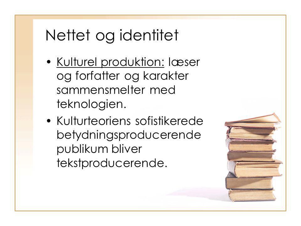 Nettet og identitet Kulturel produktion: læser og forfatter og karakter sammensmelter med teknologien.